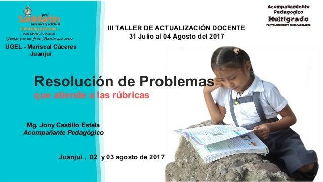 UGEL - Mariscal Cáceres Juanjui Juanjui , 02 y 03 agosto de 2017 III TALLER DE ACTUALIZACIÓN DOCENTE 31 Julio al 04 Agosto...