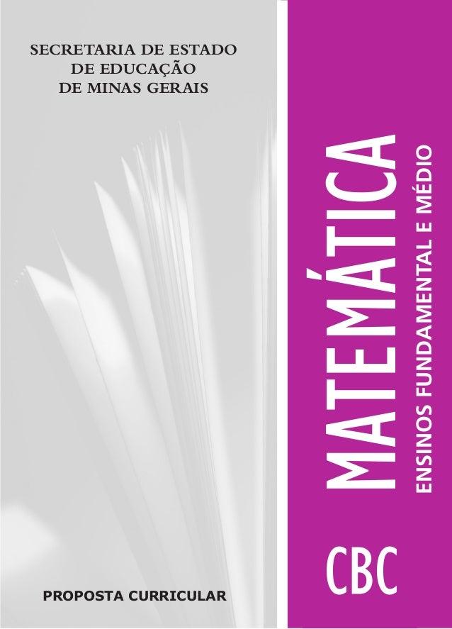 SECRETARIA DE ESTADO  DE EDUCAÇÃO  DE MINAS GERAIS  PROPOSTA CURRICULAR  MATEMÁTICA  ENSINOS FUNDAMENTAL E MÉDIO