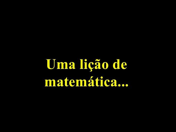 Uma lição de matemática...