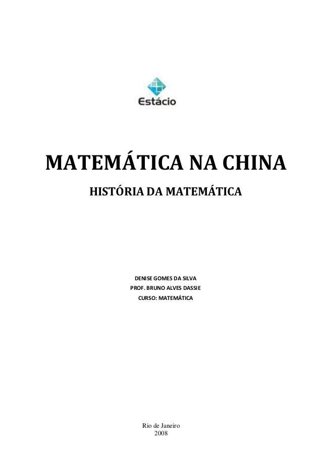 MATEMÁTICA NA CHINA   HISTÓRIA DA MATEMÁTICA         DENISE GOMES DA SILVA        PROF. BRUNO ALVES DASSIE          CURSO:...