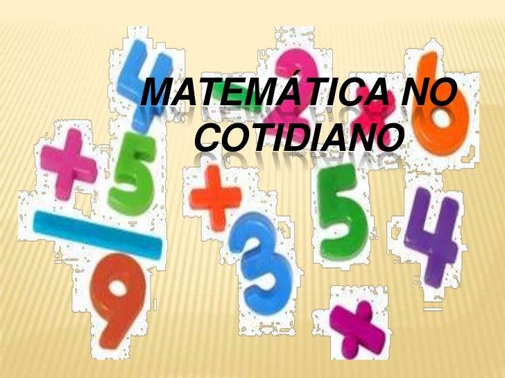 MATEMÁTICA NO  COTIDIANO