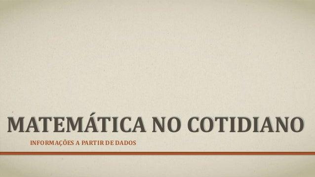 MATEMÁTICA NO COTIDIANO  INFORMAÇÕES A PARTIR DE DADOS