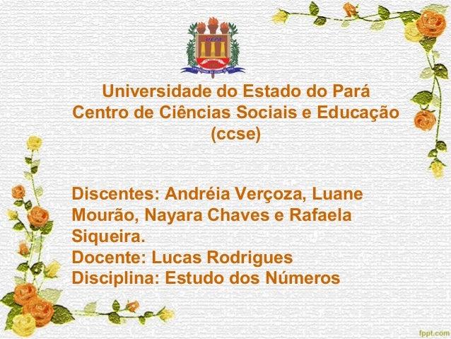 Universidade do Estado do Pará Centro de Ciências Sociais e Educação (ccse) Discentes: Andréia Verçoza, Luane Mourão, Naya...