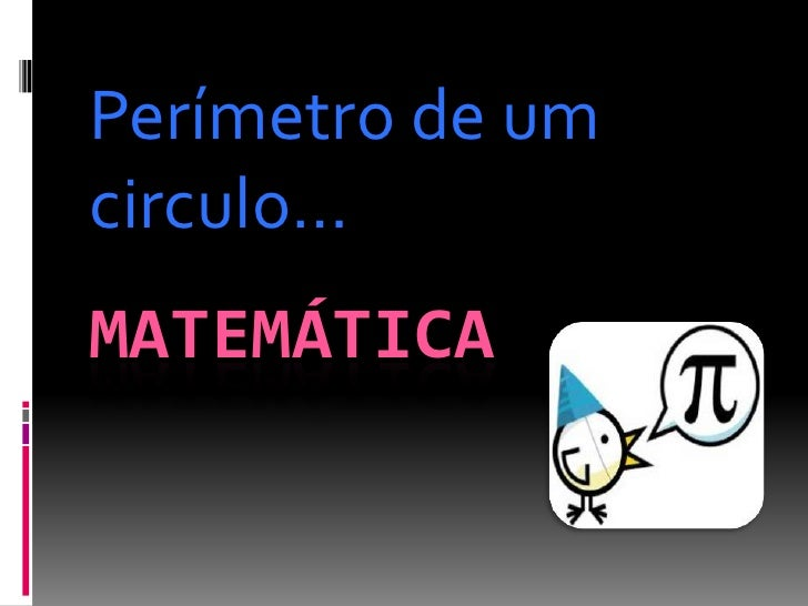 Perímetro de umcirculo…MATEMÁTICA