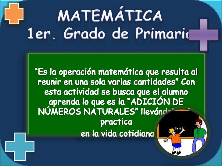 """MATEMÁTICA 1er. Grado de Primaria<br />""""Es la operación matemática que resulta al reunir en una sola varias cantidades"""" Co..."""
