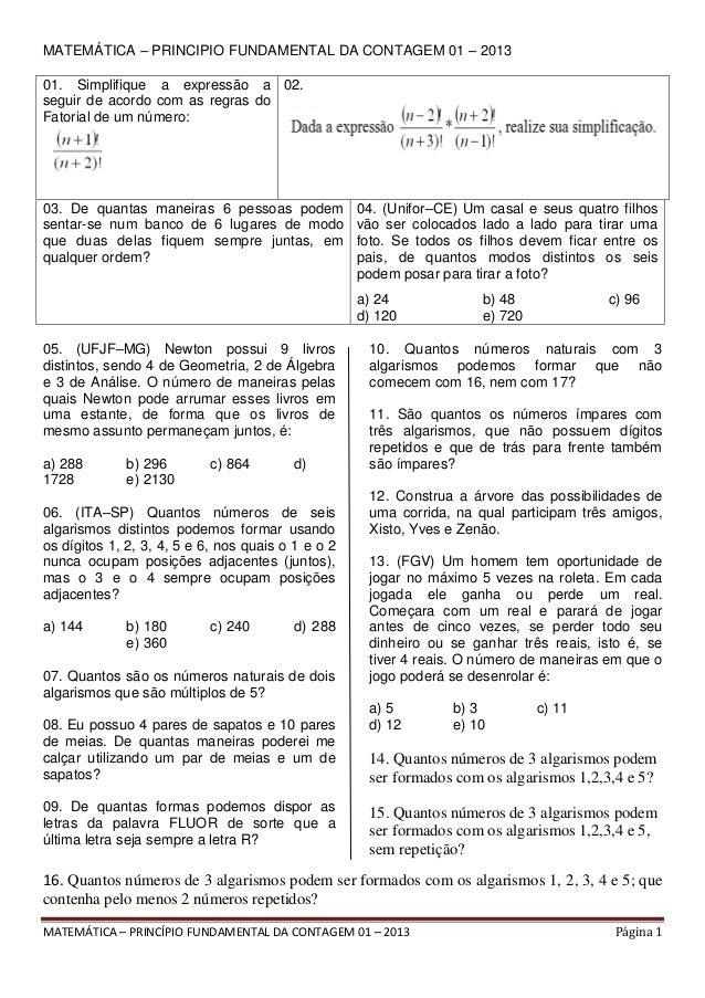MATEMÁTICA – PRINCIPIO FUNDAMENTAL DA CONTAGEM 01 – 2013 01. Simplifique a expressão a 02. seguir de acordo com as regras ...