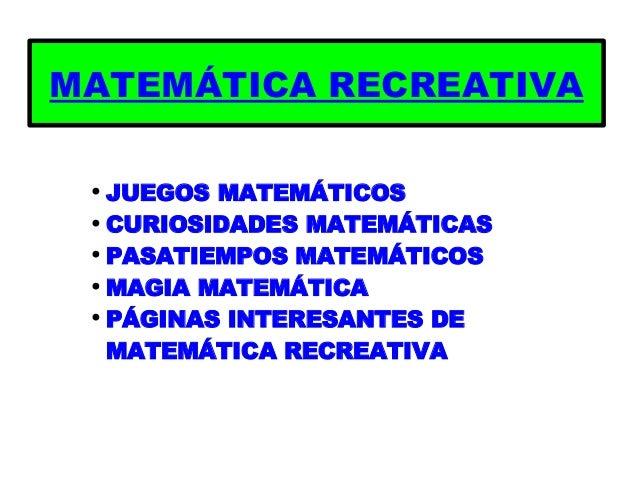 MATEMÁTICA RECREATIVA ●   JUEGOS MATEMÁTICOS ●   CURIOSIDADES MATEMÁTICAS ●   PASATIEMPOS MATEMÁTICOS ●   MAGIA MATEMÁTICA...