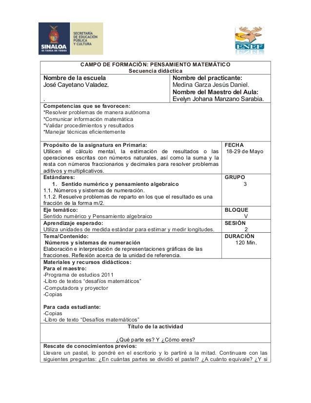 CAMPO DE FORMACIÓN: PENSAMIENTO MATEMÁTICO Secuencia didáctica Nombre de la escuela José Cayetano Valadez. . Nombre del pr...