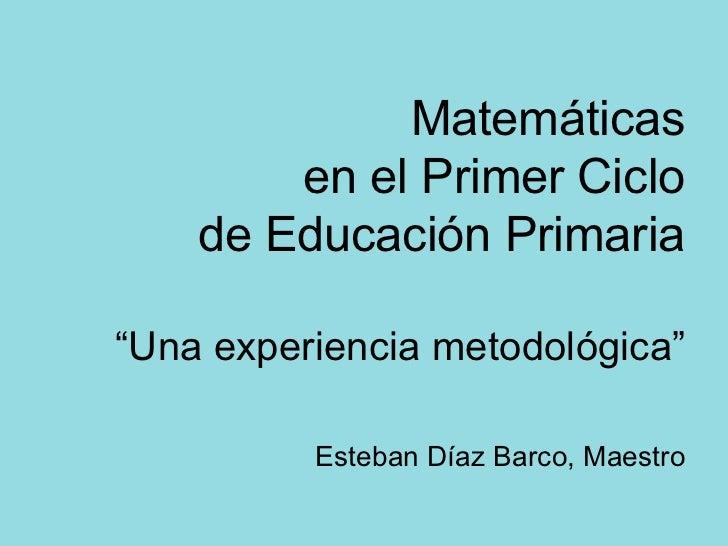 """Matemáticas en el Primer Ciclo de Educación Primaria """"Una experiencia metodológica"""" Esteban Díaz Barco, Maestro"""