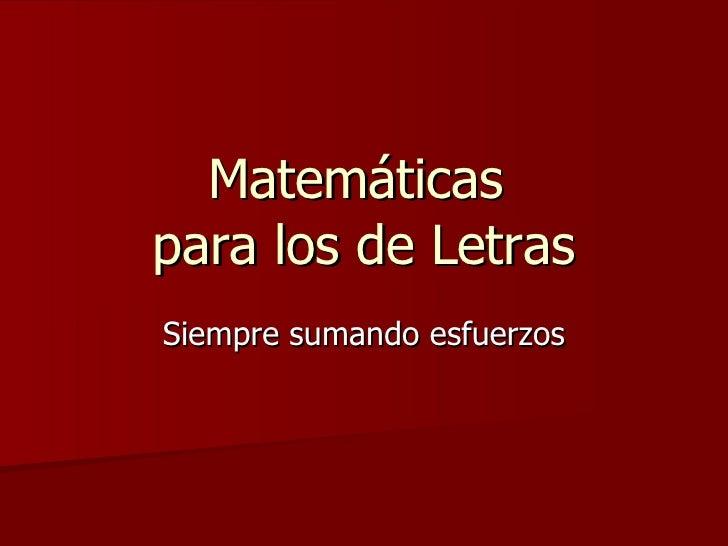 Matemáticas  para los de Letras Siempre sumando esfuerzos