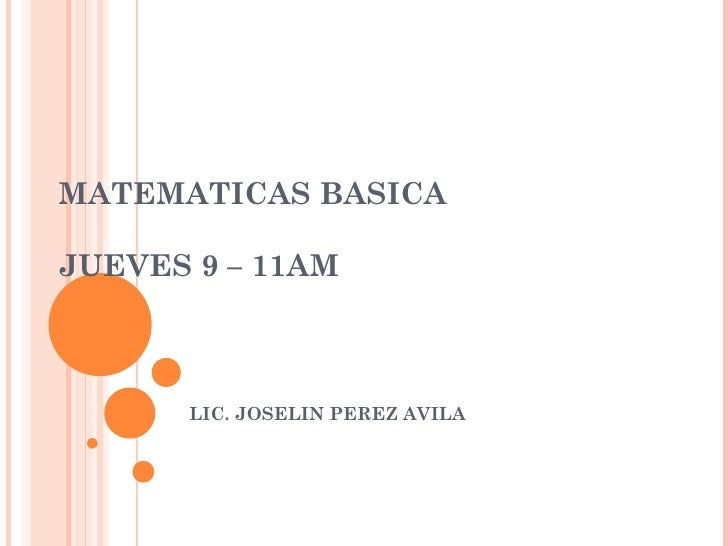 MATEMATICAS BASICA JUEVES 9 – 11AM LIC. JOSELIN PEREZ AVILA