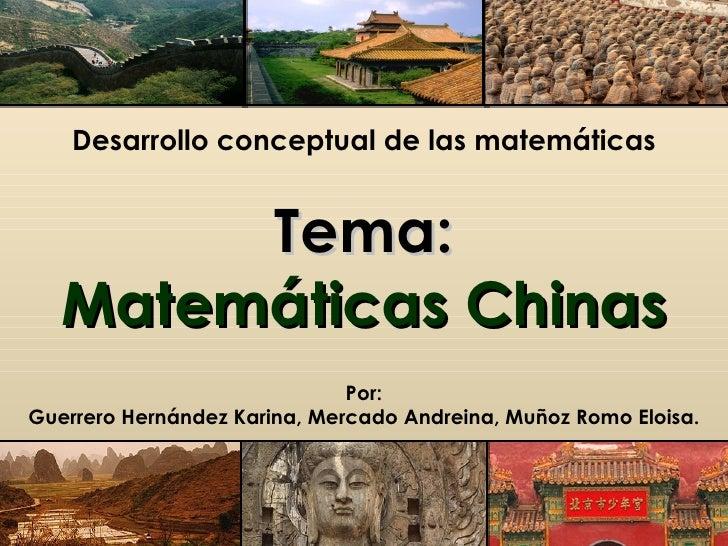 Desarrollo conceptual de las matemáticas        Tema:   Matemáticas Chinas                              Por:Guerrero Herná...