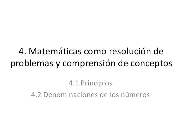 4. Matemáticas como resolución deproblemas y comprensión de conceptos              4.1 Principios    4.2 Denominaciones de...