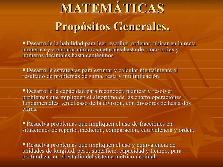 MATEMÁTICAS Propósitos Generales . <ul><li>Desarrolle la habilidad para leer ,escribir ,ordenar ,ubicar en la recta numéri...