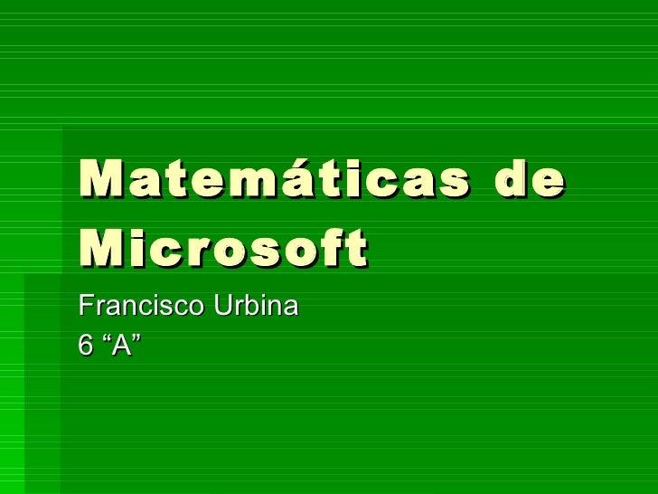 """Matemáticas de Microsoft Francisco Urbina 6 """"A"""""""