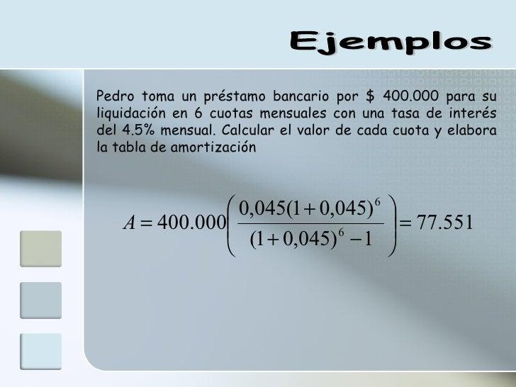 Pedro toma un préstamo bancario por $ 400.000 para su liquidación en 6 cuotas mensuales con una tasa de interés del 4.5% m...
