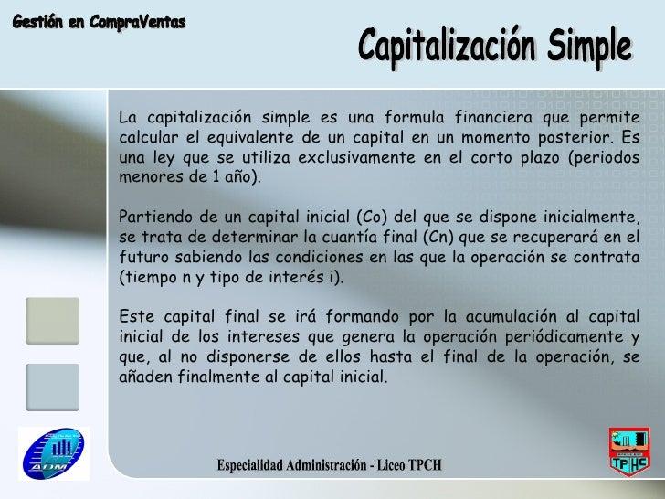 Especialidad Administración - Liceo TPCH Capitalización Simple Gestión en CompraVentas La capitalización simple es una for...