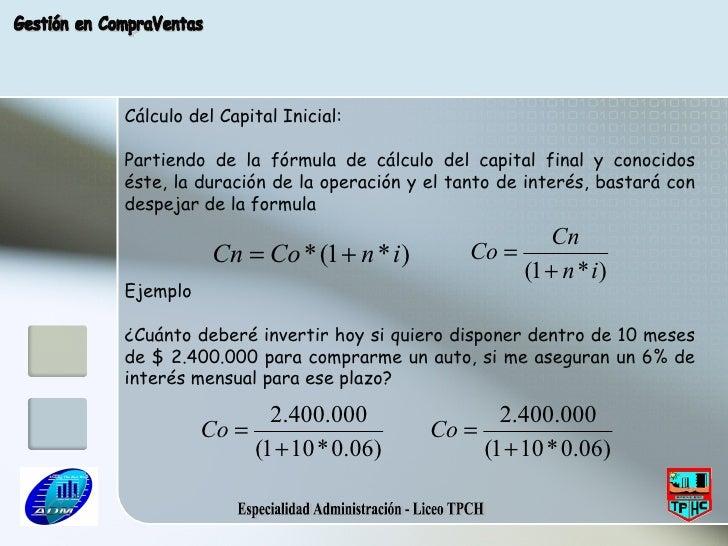 Especialidad Administración - Liceo TPCH Gestión en CompraVentas Cálculo del Capital Inicial: Partiendo de la fórmula de c...