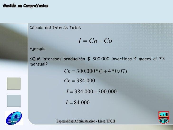 Especialidad Administración - Liceo TPCH Gestión en CompraVentas Cálculo del Interés Total: Ejemplo ¿Qué intereses produci...