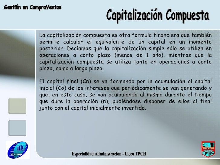 Especialidad Administración - Liceo TPCH Gestión en CompraVentas La capitalización compuesta es otra formula financiera qu...