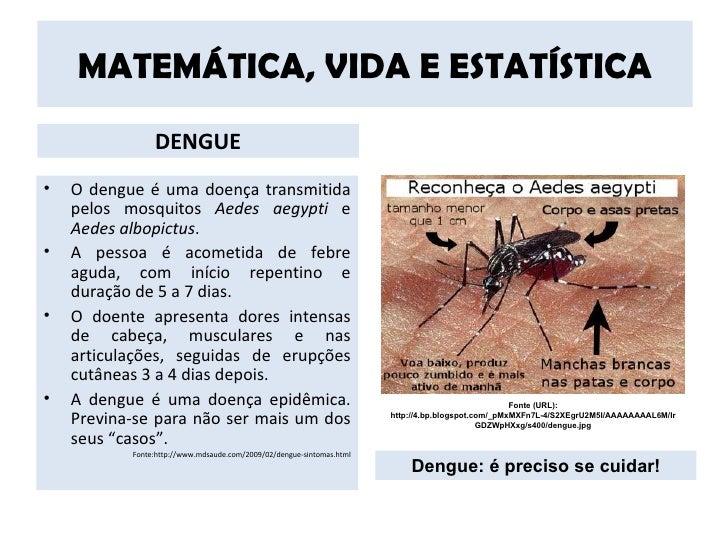 MATEMÁTICA, VIDA E ESTATÍSTICA                DENGUE•   O dengue é uma doença transmitida    pelos mosquitos Aedes aegypti...