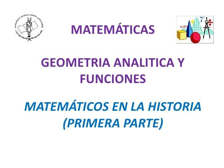 MATEMÁTICAS    GEOMETRIA ANALITICA Y       FUNCIONES  MATEMÁTICOS EN LA HISTORIA     (PRIMERA PARTE)