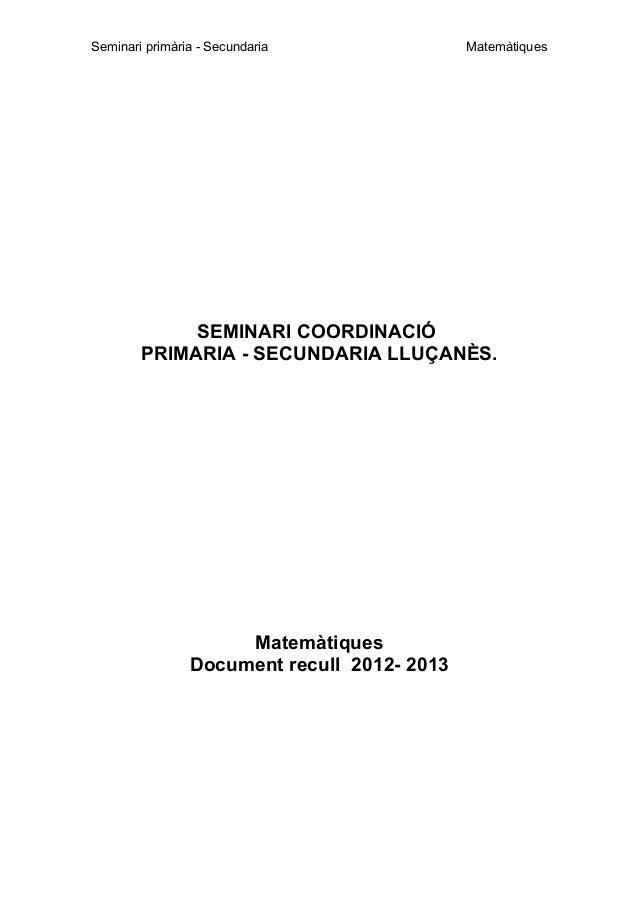 Seminari primària - Secundaria  Matemàtiques  SEMINARI COORDINACIÓ PRIMARIA - SECUNDARIA LLUÇANÈS.  Matemàtiques Document ...
