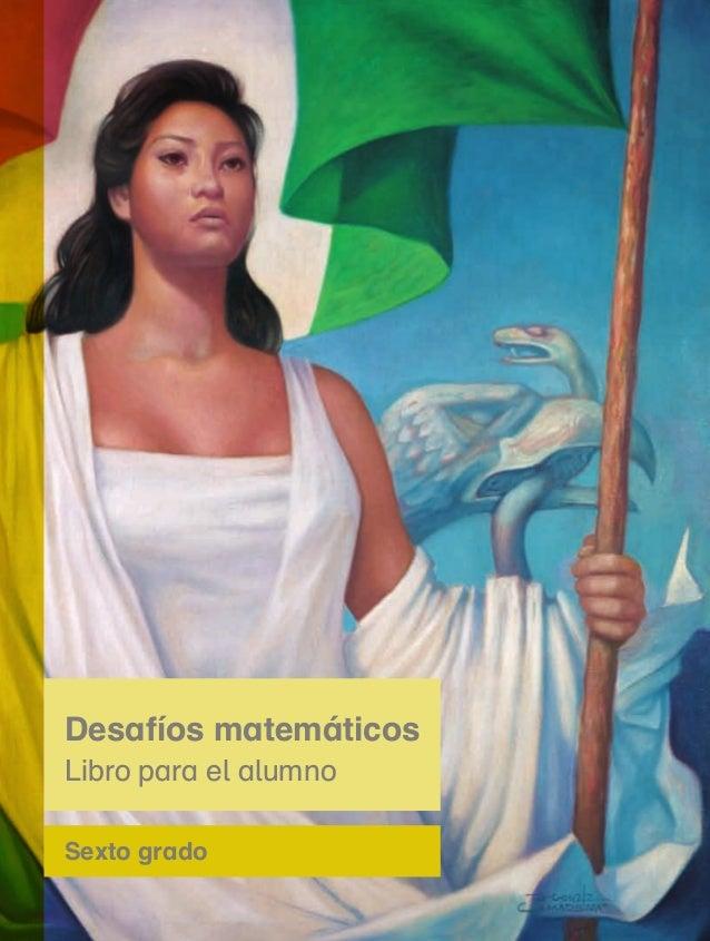 Sexto grado Desafíosmatemáticos.Libroparaelalumno.Sextogrado Desafíos matemáticos Libro para el alumno 8mm/7.15.16.21.26.3...