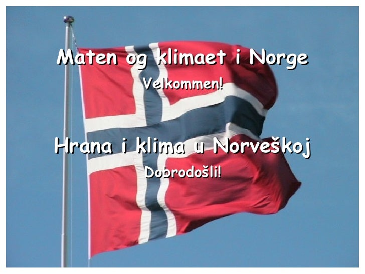 Maten og klimaet i Norge Velkommen! Hrana i klima u Norveškoj Dobrodošli!