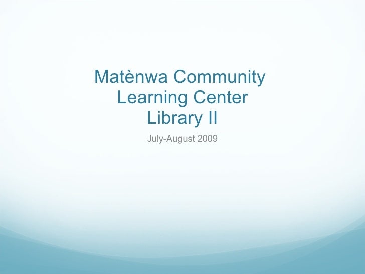 Mat è nwa Community  Learning Center Library II July-August 2009