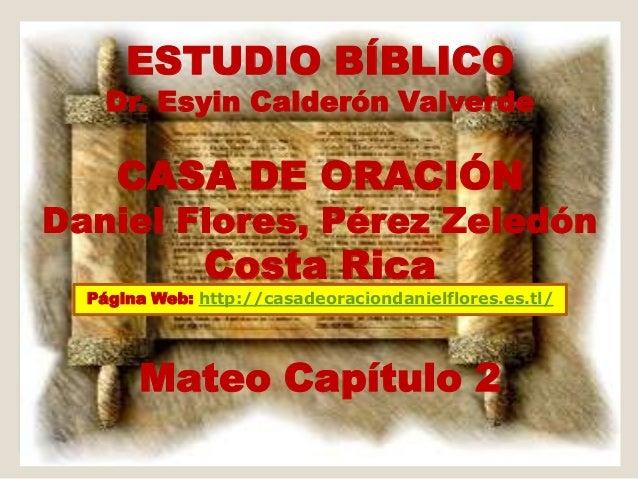 ESTUDIO BÍBLICO    Dr. Esyin Calderón Valverde     CASA DE ORACIÓNDaniel Flores, Pérez Zeledón              Costa Rica  Pá...