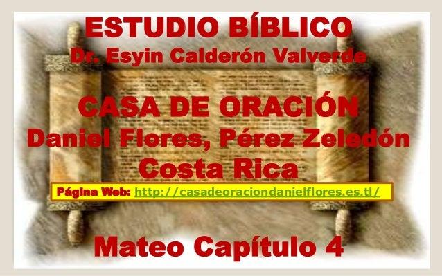 ESTUDIO BÍBLICO  Dr. Esyin Calderón Valverde  CASA DE ORACIÓN  Daniel Flores, Pérez Zeledón  Costa Rica  Página Web: http:...