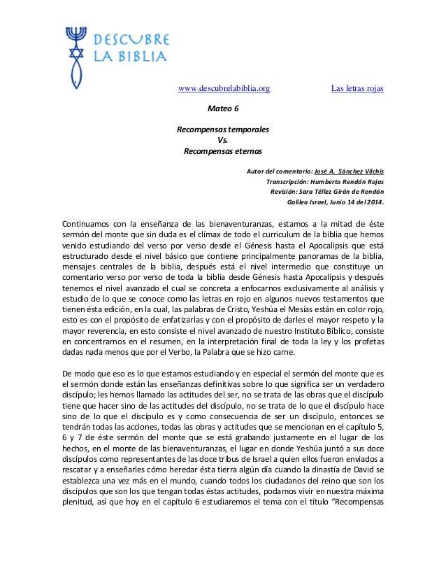 www.descubrelabiblia.org Las letras rojas Mateo 6 Recompensas temporales Vs. Recompensas eternas Autor del comentario: Jos...