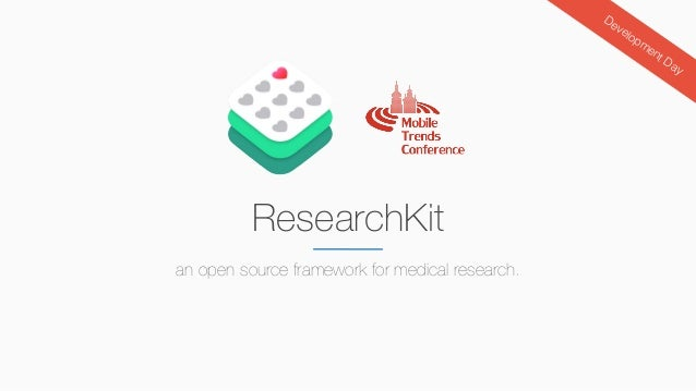 ResearchKit an open source framework for medical research. Development Day