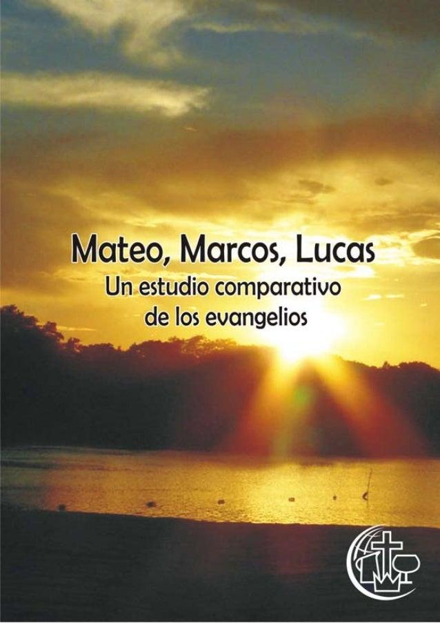 Mateo, Marcos, Lucas UN ESTUDIO COMPARATIVO DE LOS EVANGELIOS