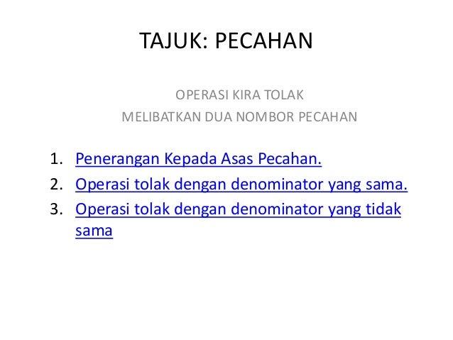 TAJUK: PECAHAN OPERASI KIRA TOLAK MELIBATKAN DUA NOMBOR PECAHAN  1. Penerangan Kepada Asas Pecahan. 2. Operasi tolak denga...