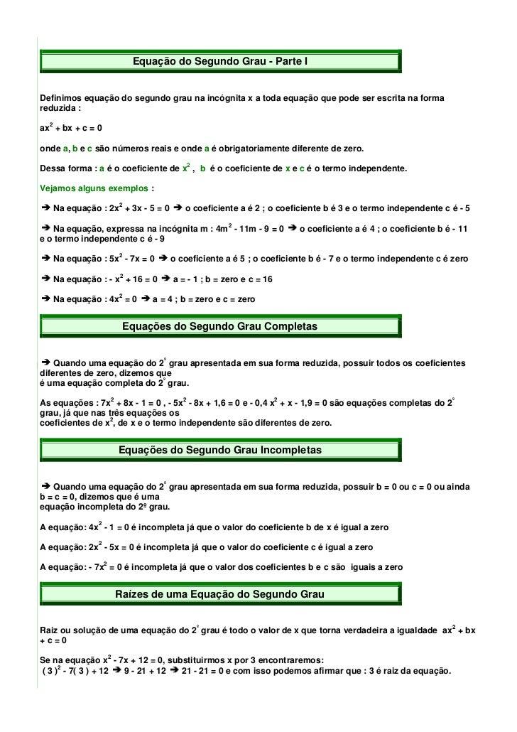 Equação do Segundo Grau - Parte IDefinimos equação do segundo grau na incógnita x a toda equação que pode ser escrita na f...