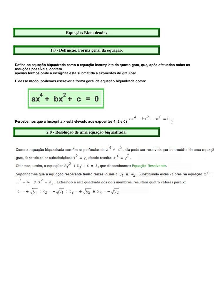 Equações Biquadradas                    1.0 - Definição. Forma geral da equação.Define-se equação biquadrada como a equaçã...
