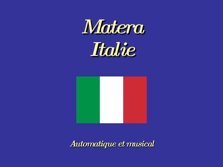 Matera Italie Automatique et musical