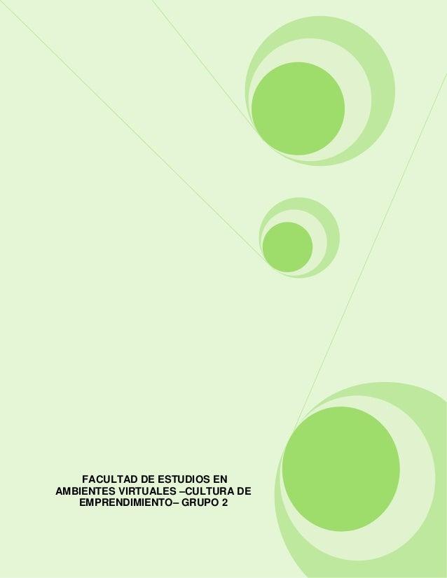 FACULTAD DE ESTUDIOS ENAMBIENTES VIRTUALES –CULTURA DE   EMPRENDIMIENTO– GRUPO 2