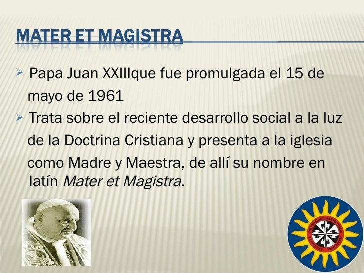 <ul><li>Papa Juan XXIII que fue promulgada el 15 de </li></ul><ul><li>mayo de 1961 </li></ul><ul><li>Trata sobre el recien...
