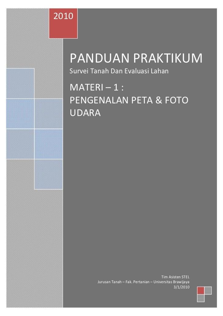 2010   PANDUAN PRAKTIKUM   Survei Tanah Dan Evaluasi Lahan   MATERI – 1 :   PENGENALAN PETA & FOTO   UDARA                ...