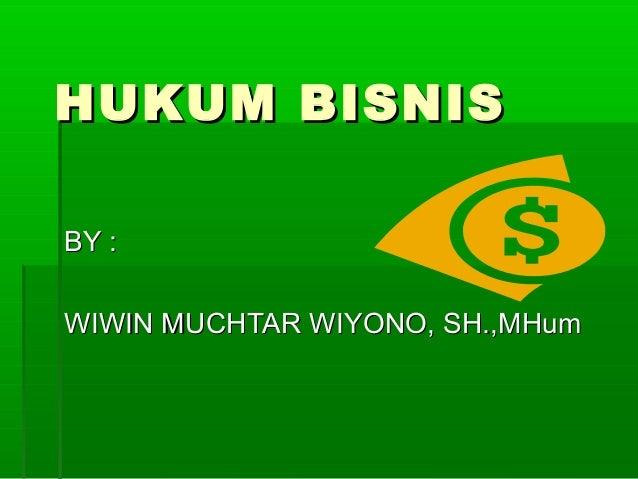 HUKUM BISNISHUKUM BISNIS BY :BY : WIWIN MUCHTAR WIYONO, SH.,MHumWIWIN MUCHTAR WIYONO, SH.,MHum