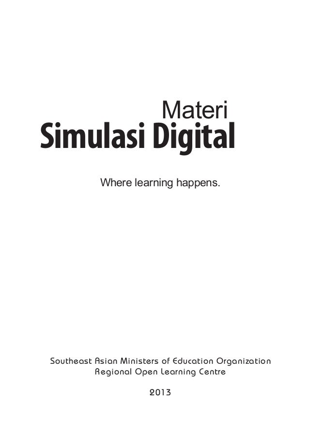 Southeast Asian Ministers of Education Organization Regional Open Learning Centre 2013 Simulasi Digital Materi Where learn...