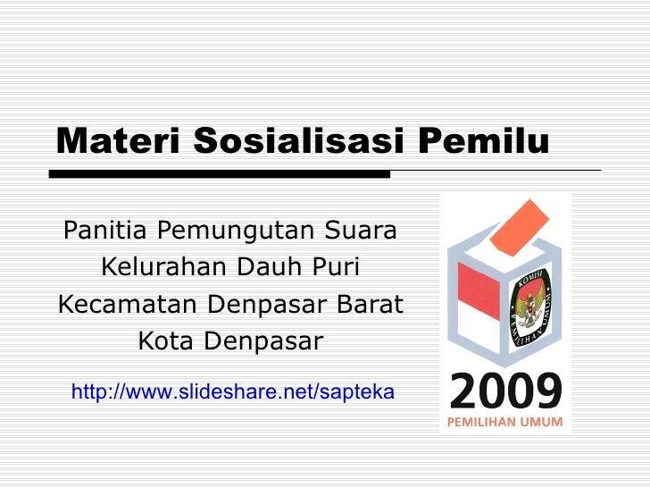 Materi Sosialisasi Pemilu Panitia Pemungutan Suara Kelurahan Dauh Puri Kecamatan Denpasar Barat Kota Denpasar http://www.s...