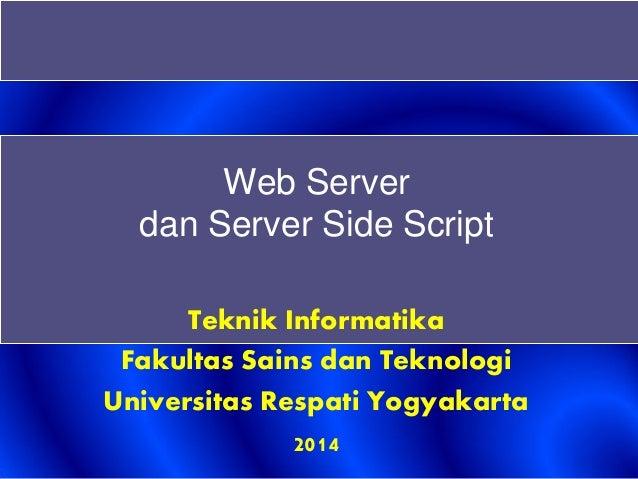 Web Server dan Server Side Script Teknik Informatika Fakultas Sains dan Teknologi Universitas Respati Yogyakarta 2014