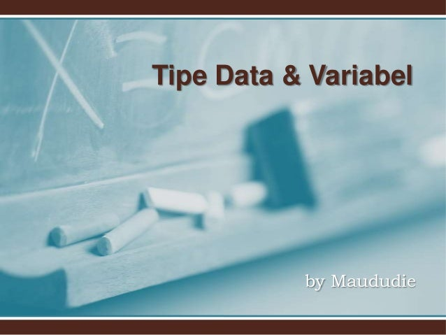 Tipe Data & Variabel  by Maududie