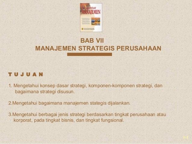 1-1MANAJEMEN STRATEGIS PERUSAHAANBAB VII1. Mengetahui konsep dasar strategi, komponen-komponen strategi, danbagaimana stra...
