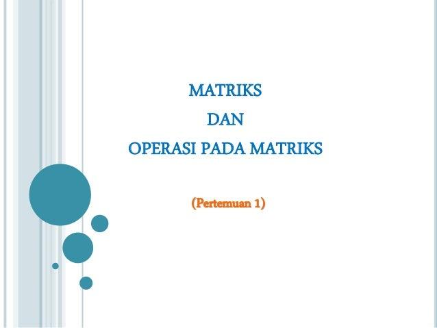 MATRIKS DAN OPERASI PADA MATRIKS (Pertemuan 1)