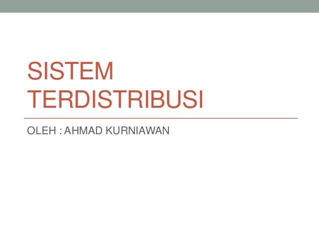 SISTEMTERDISTRIBUSIOLEH : AHMAD KURNIAWAN